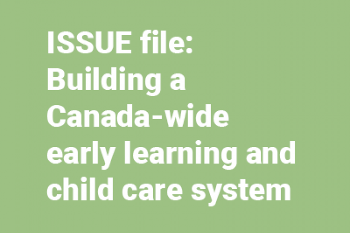 ISSUE file: Building a Canada-wide early learning and child care system
